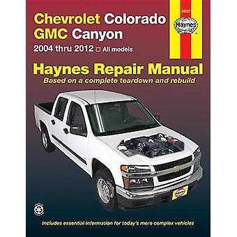 Chevrolet Colorado Automotive Repair Manual - 2004-12 by John H Haynes
