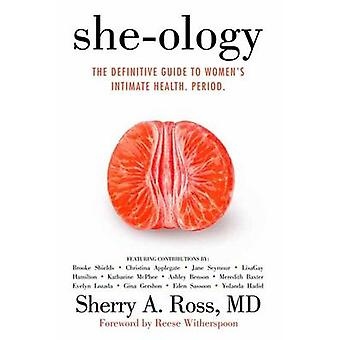 She-Ology - The Definitive Guide to Women's Intimate Health. Period by