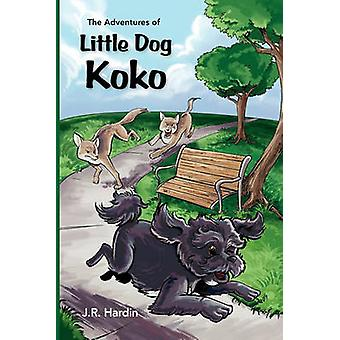 The Adventures of Little Dog Koko by J R Hardin - 9781937084004 Book
