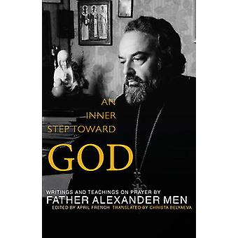 An Inner Step Toward God - Writings and Teachings on Prayer by Father