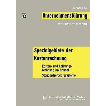 Spezialgebiete Der Kostenrechnung Kosten Und Leistungsrechnung Im Handel Standardsoftwaresysteme by Jacob & H.