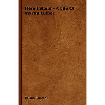Here I Stand  A Life Of Martin Luther by Bainton & Roland