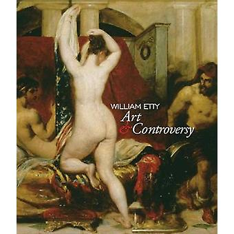 William Etty  Art and Controversy by Sarah Burnage & Mark Hallett & Laura Turner