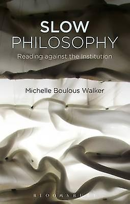 Slow Philosophy by Michelle Boulous Walker