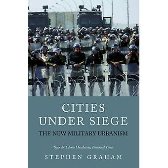 Cities Under Siege  The New Military Urbanism by Stephen Graham