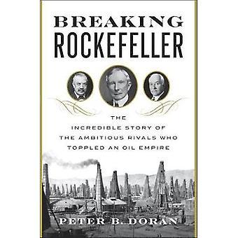 Breaking Rockefeller usko maton tarina kunnianhimo isille kilpailijoille, jotka kaatui öljy imperiumi Peter B Doran