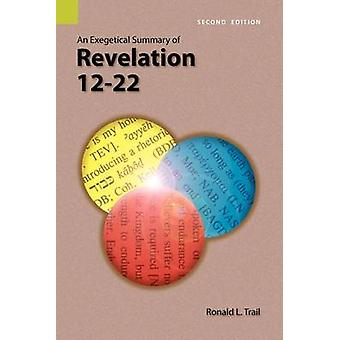 An Exegetical Summary of Revelation 1222 2nd Edition by Trail & Ronald L.