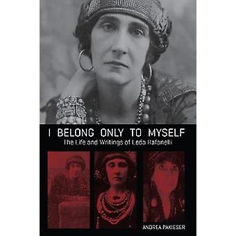 I Belong Only To Myself  The Life and Writings of Leda Rafanelli by Leda Rafanelli & Edited by Andrea Pakieser