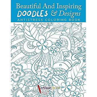 Beautiful And Inspiring Doodles  Designs  Antistress Coloring Book by Activibooks