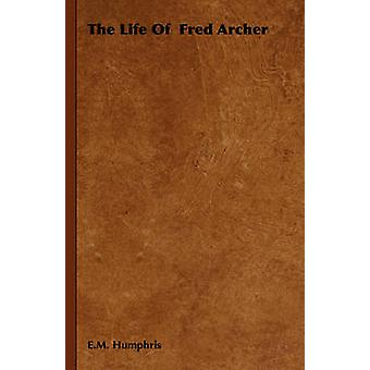 The Life Of Fred Archer von Humphris & E.M.