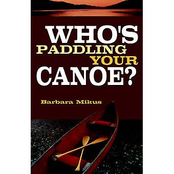 Whos Paddling Your Canoe by Mikus & Barbara