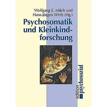 Psychosomatik und Kleinkindforschung by Milch & Wolfgang E.