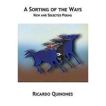 A Sorting of the Ways New and Selected Poems by Quinones & Ricardo