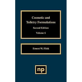 Cosmetic and Toiletry Formulations Vol. 6 by Flick & Ernest W.