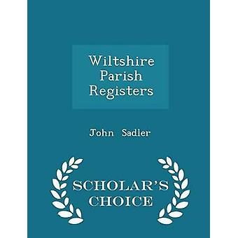 Wiltshire Parish Registers  Scholars Choice Edition by Sadler & John
