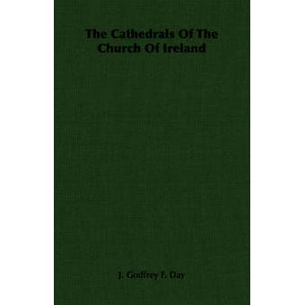 The Cathedrals of the Church of Ireland by Day & J. Godfrey F.