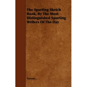 The Sporting Sketch Book by the Most Distinguished Sporting Writers of the Day by Various