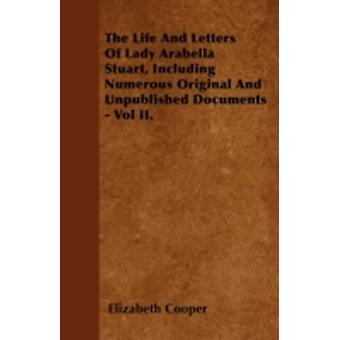 The Life And Letters Of Lady Arabella Stuart Including Numerous Original And Unpublished Documents  Vol II. by Cooper & Elizabeth
