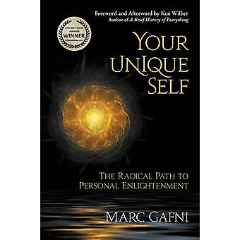 Your Unique Self The Radical Path to Personal Enlightenment by Gafni & Marc
