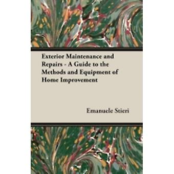 Exterior Maintenance and Repairs  A Guide to the Methods and Equipment of Home Improvement by Stieri & Emanuele
