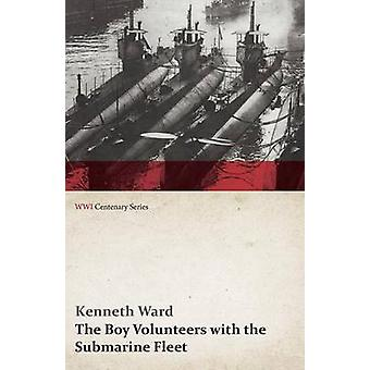 The Boy Volunteers with the Submarine Fleet WWI Centenary Series by Ward & Kenneth