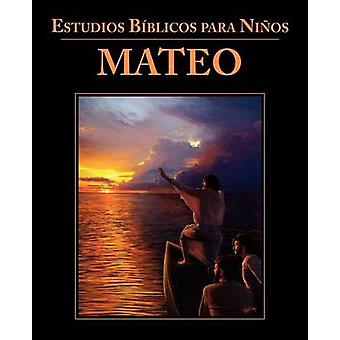 Estudios Bblicos para Nios Mateo Spanish Bible Studies for Children Matthew by Childrens Ministries International
