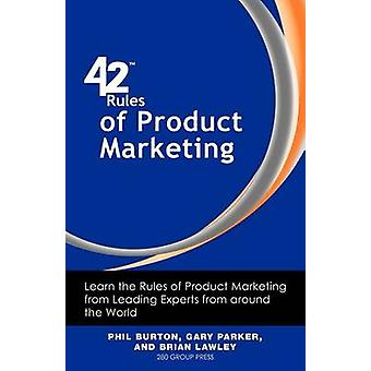 42 Rules of Product Marketing Learn the Rules of Product Marketing from Leading Experts from Around the World by Burton & Phil