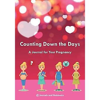 Counting Down the Days  A Journal for Your Pregnancy by Journals Notebooks