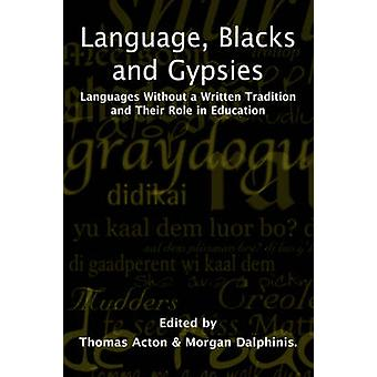 Language Blacks and Gypsies Languages without a written tradition and their role in education by Acton & T
