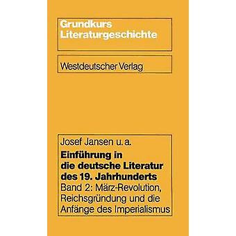 Einfhrung in die deutsche Literatur des 19. Jahrhunderts  Band 2 MrzRevolution Reichsgrndung und die Anfnge des Imperialismus by Jansen & Josef