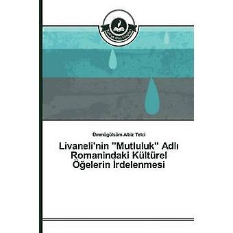 Livanelinin Mutluluk Adl Romanindaki Kltrel elerin rdelenmesi by Albiz Telci mmglsm