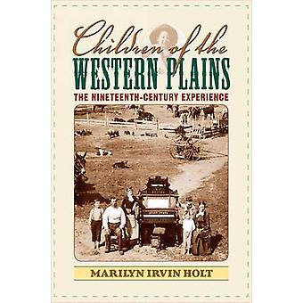 Children of the Western Plains The NineteenthCentury Experience  American Childhoods by Holt & Marilyn Irvin