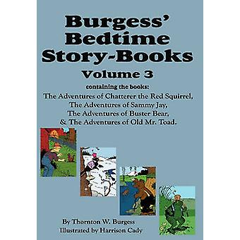 Burgess Bedtime StoryBooks Vol. 3 The Adventures of Chatterer the Red Squirrel Sammy Jay Buster Bear and Old Mr. Toad by Burgess & Thornton W