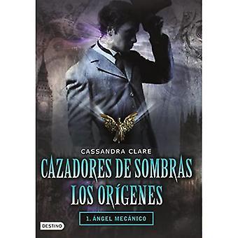 Cazadores de Sombras Los Origenes, 1. Angel Mecanico: Clockword Angel (the Infernal Devices Series # 1)