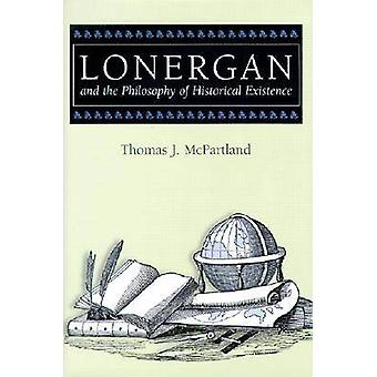 Lonergan and the Philosophy of Historical Existence by Thomas J. McPa