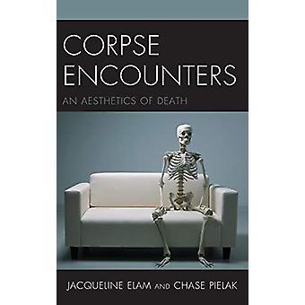 Corpse Encounters - An Aesthetics of Death door Jacqueline Elam - 978149