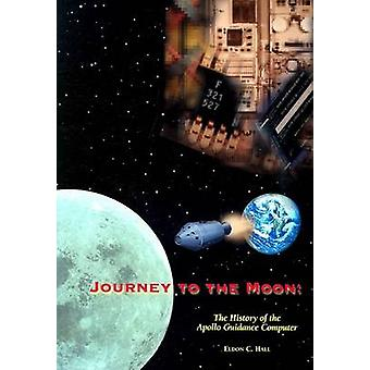 Journey to the Moon by Eldon C. Hall - 9781563471858 Book