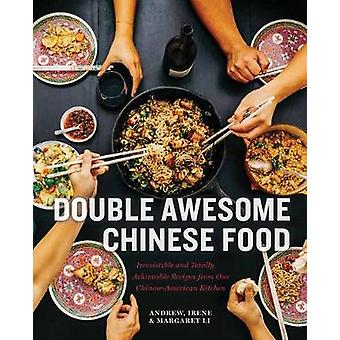 Double Awesome Chinese Food - Irresistible and Totally Achievable Reci