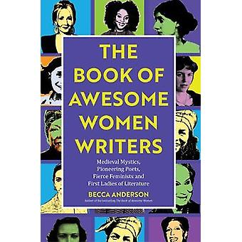 Book of Awesome Women Writers - Medieval Mystics - Pioneering Poets -