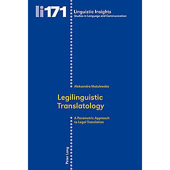 Legilinguistic Translatology - A Parametric Approach to Legal Translat