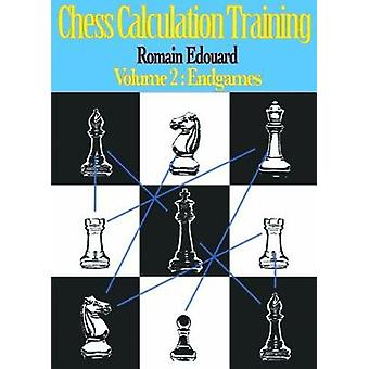 Chess Calculation Training Volume 2 - Endgames by Romain Edouard - 978
