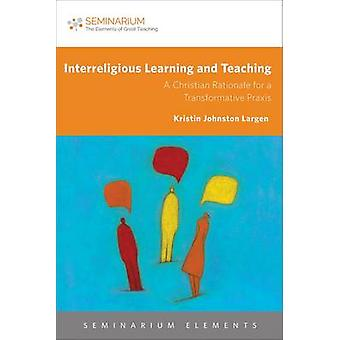 Interreligious Learning and Teaching - A Christian Rationale for a Tra