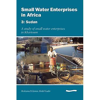Small Water Enterprises in Africa 3 - Sudan - a Study of Small Water E