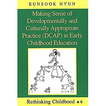 Making Sense of Developmentally and Culturally Appropriate Practice (DCAP) in Early Childhood Education (Rethinking...