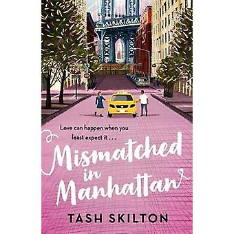Mismatched in Manhattan by Tash Skilton - 9780349425665 Book