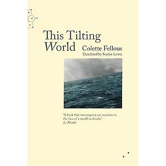 This Tilting World by Colette Fellous - 9781999331801 Book