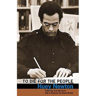 To Die for the People by Huey P Newton & Introduction by Elaine Brown & Edited by Toni Morrison