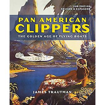 Pan American Clippers - The Golden Age of Flying Boats by James Trautm