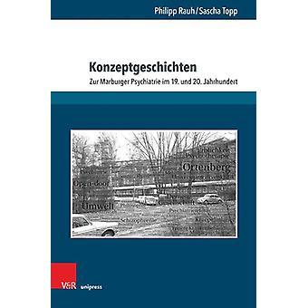 Konzeptgeschichten - Zur Marburger Psychiatrie im 19. und 20. Jahrhund