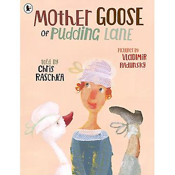 Mother Goose of Pudding Lane by Raschka & Chris